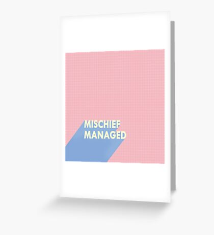 mischief managed.  Greeting Card