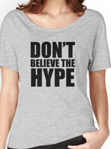 Don't Believe the Hype Women's Relaxed Fit T-Shirt