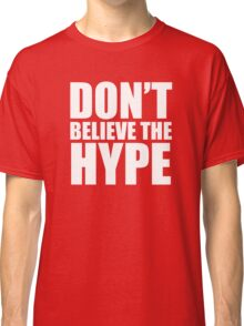Don't Believe the Hype Classic T-Shirt