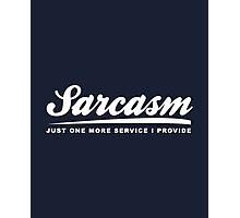 Sarcasm Just One More Service I Provide Photographic Print