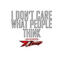 I don't care what people think - Kimi Raikkonen life motto  Photographic Print