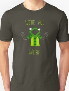 We're all Walter! T-Shirt