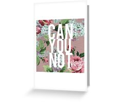 Floral Can You Not Greeting Card