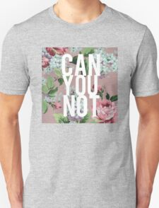 Floral Can You Not T-Shirt