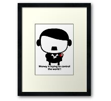 【2400+ views】Money is trying to control the world! Framed Print
