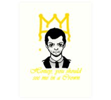 Honey you should see me in a crown Art Print