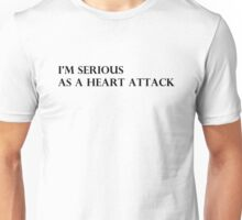 I'm Serious Unisex T-Shirt