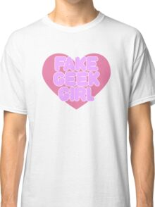Fake Geek Girl Classic T-Shirt