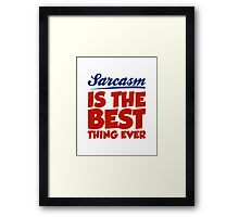 Sarcasm Is The Best Thing Ever Framed Print
