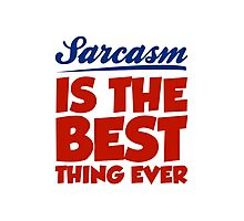 Sarcasm Is The Best Thing Ever Photographic Print