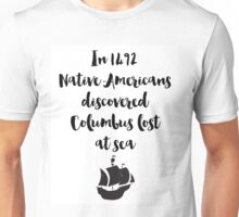 In 1492 Native Americans discovered Columbus lost at sea Quote Unisex T-Shirt