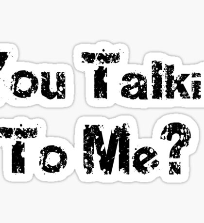 You Talkin To Me - Quote T-Shirt Sticker