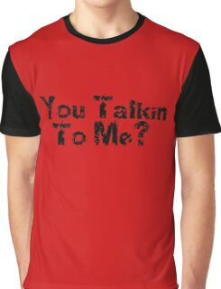 You Talkin To Me - Quote T-Shirt Graphic T-Shirt