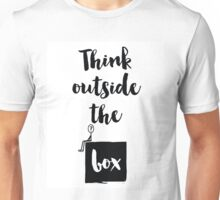 Think outside the box Quote Unisex T-Shirt