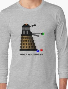 Daleks Hate Juggling... Long Sleeve T-Shirt