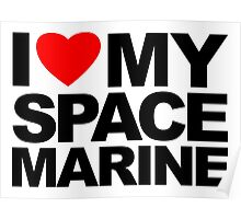 I Love My Space Marine Poster