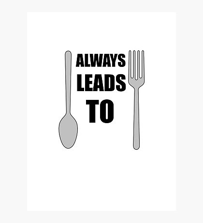 Spoon Always Leads To Fork. Photographic Print
