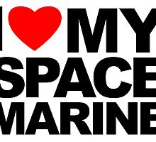 I Love My Space Marine by LudlumDesign