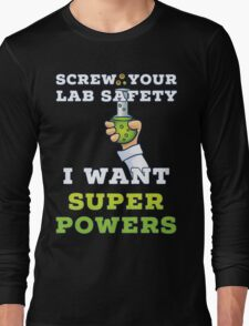 Screw Your Lab Safety I Want Super Powers T Shirt Long Sleeve T-Shirt