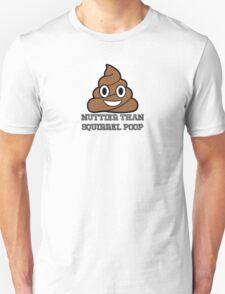 Nuttier Than Squirrel Poop T-Shirt