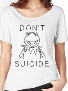Don't Kermit Suicide Women's Relaxed Fit T-Shirt