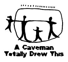 A Caveman Totally Drew This! Photographic Print
