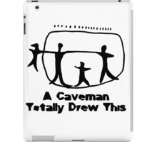 A Caveman Totally Drew This! iPad Case/Skin
