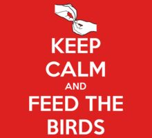 Keep Calm and Feed the Birds by Stixanimated