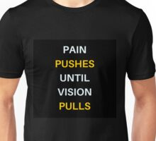 PAIN  PUSHES  UNTIL  VISION  PULLS Unisex T-Shirt