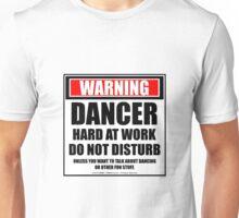 Warning Dancer Hard At Work Do Not Disturb Unisex T-Shirt