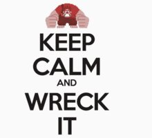Keep Calm and Wreck it by SwordStruck