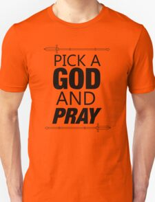 PICK A GOD AND PRAY T-Shirt