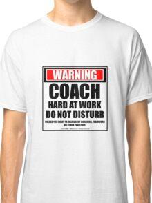 Warning Coach Hard At Work Do Not Disturb Classic T-Shirt
