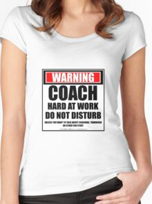 Warning Coach Hard At Work Do Not Disturb Women's Fitted Scoop T-Shirt