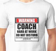 Warning Coach Hard At Work Do Not Disturb Unisex T-Shirt