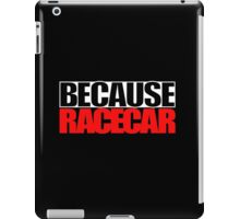 Because Racecar iPad Case/Skin