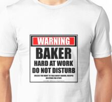 Warning Baker Hard At Work Do Not Disturb Unisex T-Shirt