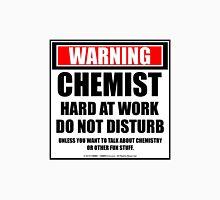 Warning Chemist Hard At Work Do Not Disturb Unisex T-Shirt