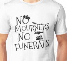 NO MOURNERS, NO FUNERALS Unisex T-Shirt