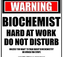 Warning Biochemist Hard At Work Do Not Disturb by cmmei