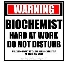 Warning Biochemist Hard At Work Do Not Disturb Photographic Print