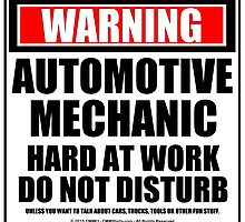 Warning Automotive Mechanic Hard At Work Do Not Disturb by cmmei