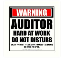 Warning Auditor Hard At Work Do Not Disturb Art Print
