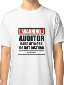 Warning Auditor Hard At Work Do Not Disturb Classic T-Shirt