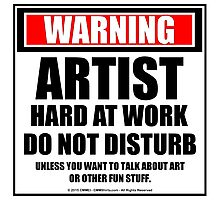Warning Artist Hard At Work Do Not Disturb Photographic Print