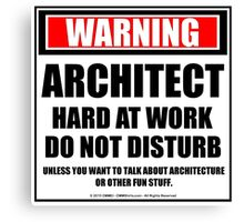 Warning Architecture Hard At Work Do Not Disturb Canvas Print