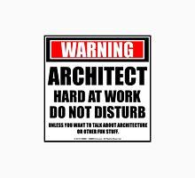 Warning Architecture Hard At Work Do Not Disturb Unisex T-Shirt