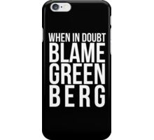 When in Doubt, Blame Greenberg. - white text iPhone Case/Skin