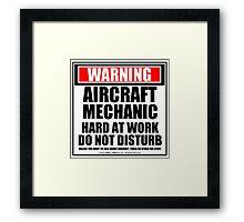 Warning Aircraft Mechanic Hard At Work Do Not Disturb Framed Print
