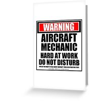 Warning Aircraft Mechanic Hard At Work Do Not Disturb Greeting Card